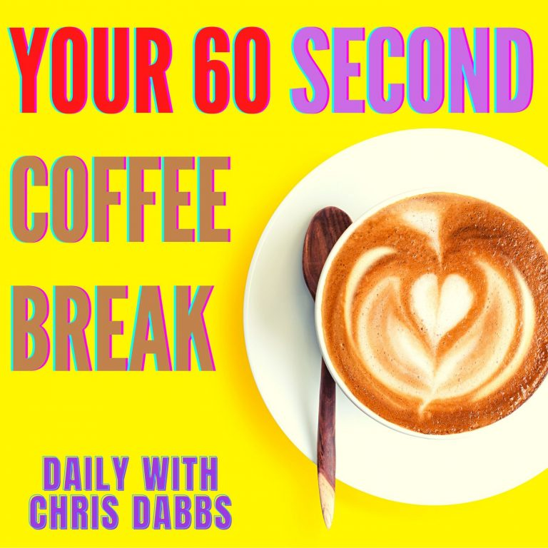 Your 60 Second Coffee Break with Chris Dabbs – Episode 13